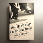 769780865479531 What The Eye Hears-History Of Tap Dancing Hardcover Books (2pc.) $39.99 Cover Price